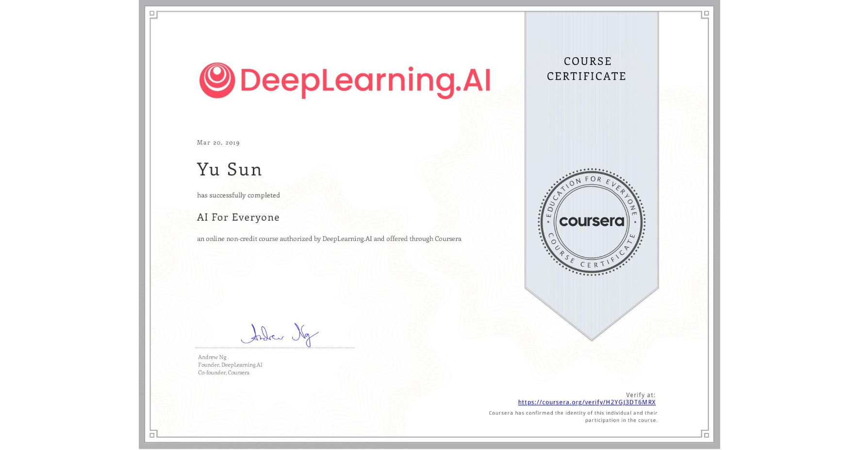 View certificate for Yu Sun, AI For Everyone, an online non-credit course authorized by DeepLearning.AI and offered through Coursera