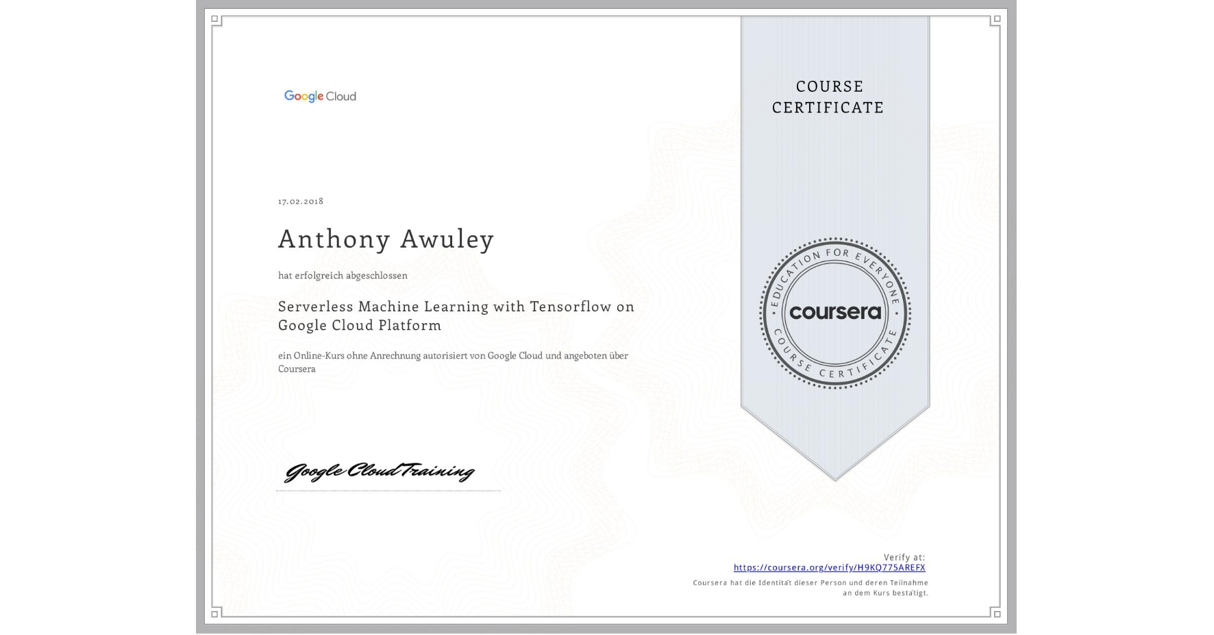 View certificate for Anthony Awuley, Serverless Machine Learning with Tensorflow on Google Cloud Platform, an online non-credit course authorized by Google Cloud and offered through Coursera