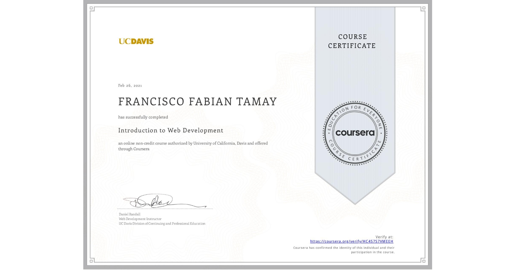 View certificate for FRANCISCO FABIAN  TAMAY, Introduction to Web Development, an online non-credit course authorized by University of California, Davis and offered through Coursera
