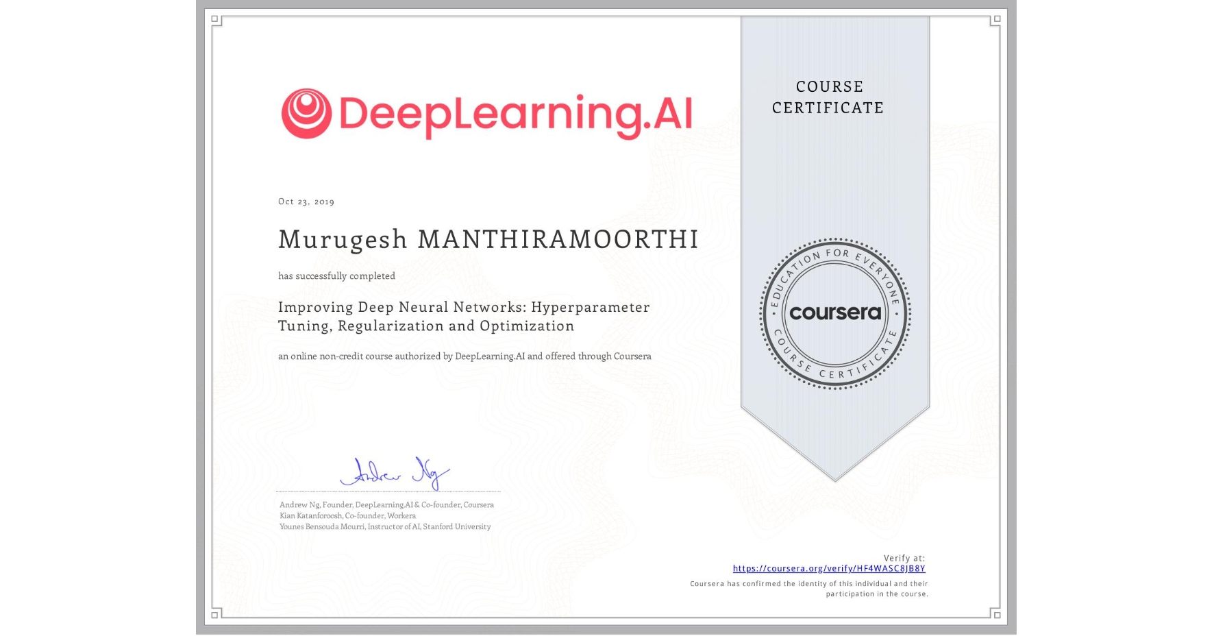 View certificate for Murugesh Manthiramoorthi, Improving Deep Neural Networks: Hyperparameter Tuning, Regularization and Optimization, an online non-credit course authorized by DeepLearning.AI and offered through Coursera