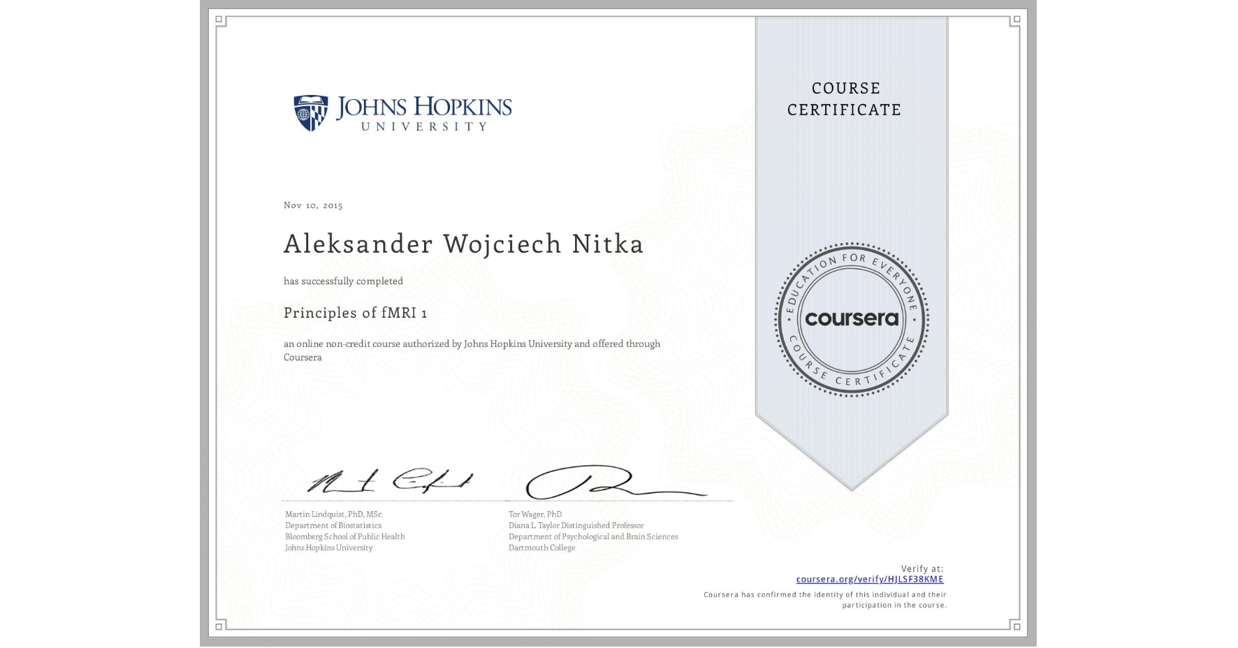 View certificate for Aleksander Wojciech Nitka, Principles of fMRI 1, an online non-credit course authorized by Johns Hopkins University and offered through Coursera