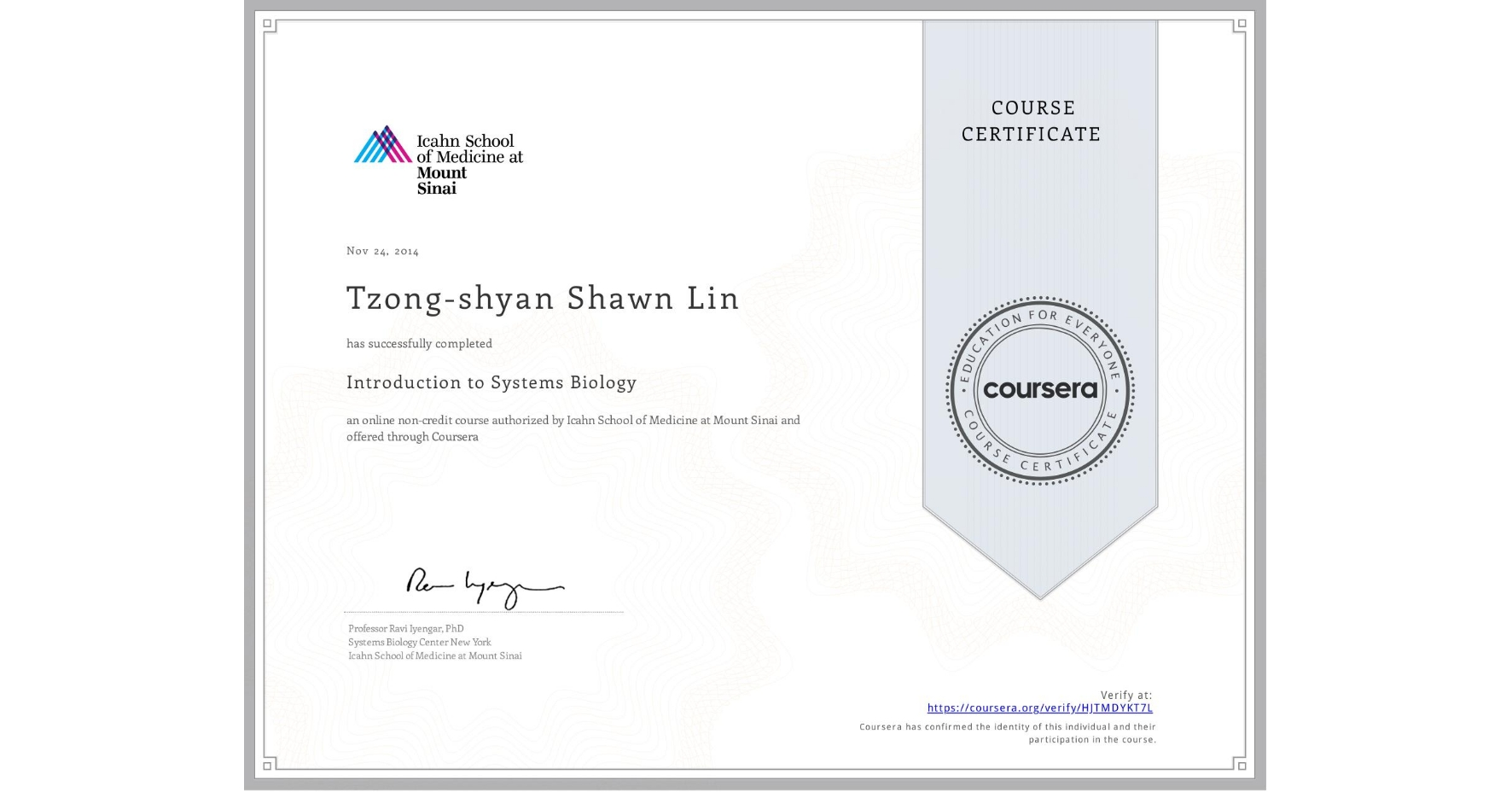View certificate for Tzong-shyan Shawn Lin, Introduction to Systems Biology, an online non-credit course authorized by Icahn School of Medicine at Mount Sinai and offered through Coursera