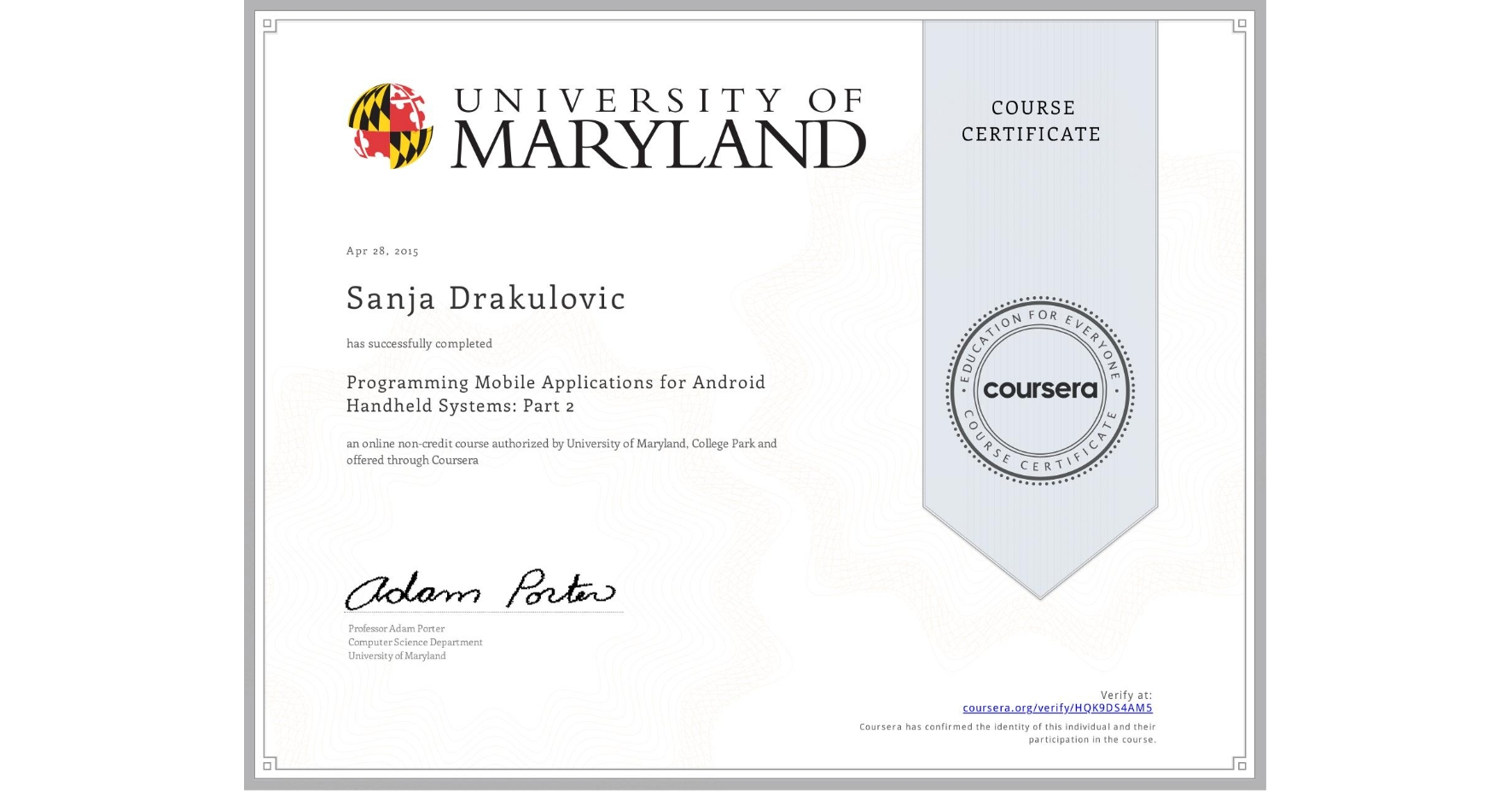 View certificate for Sanja Drakulovic, Programming Mobile Applications for Android Handheld Systems: Part 2, an online non-credit course authorized by University of Maryland, College Park and offered through Coursera
