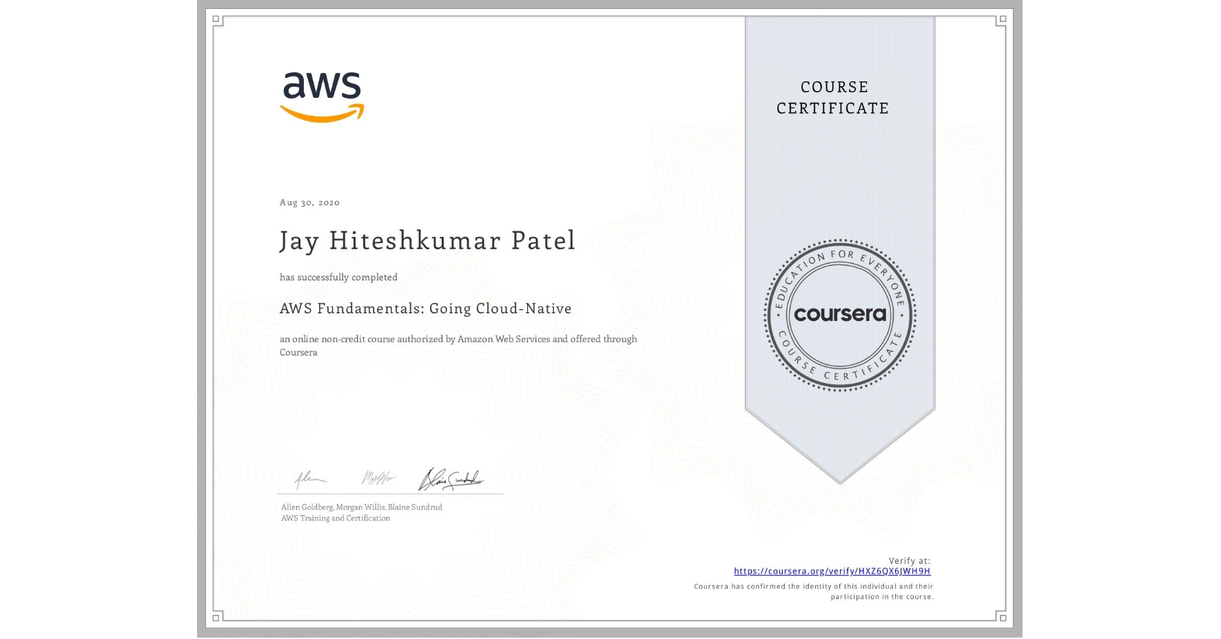 View certificate for Jay Hiteshkumar Patel, AWS Fundamentals: Going Cloud-Native, an online non-credit course authorized by Amazon Web Services and offered through Coursera