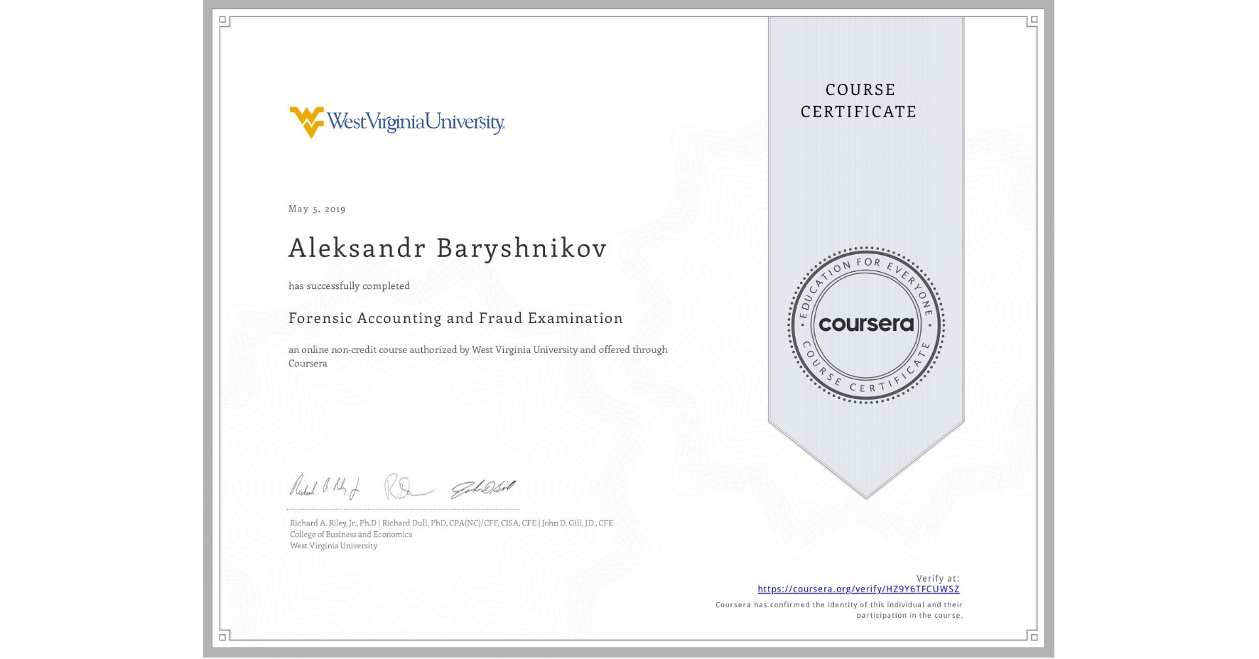 View certificate for Aleksandr Baryshnikov, Forensic Accounting and Fraud Examination, an online non-credit course authorized by West Virginia University and offered through Coursera