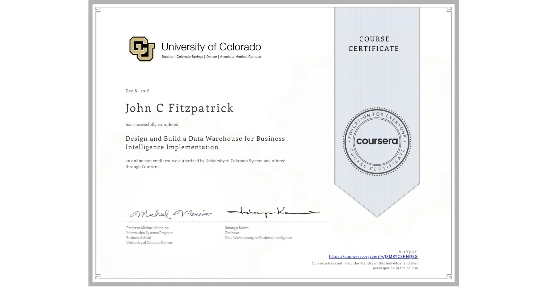 View certificate for John C Fitzpatrick, Design and Build a Data Warehouse for Business Intelligence Implementation, an online non-credit course authorized by University of Colorado System and offered through Coursera