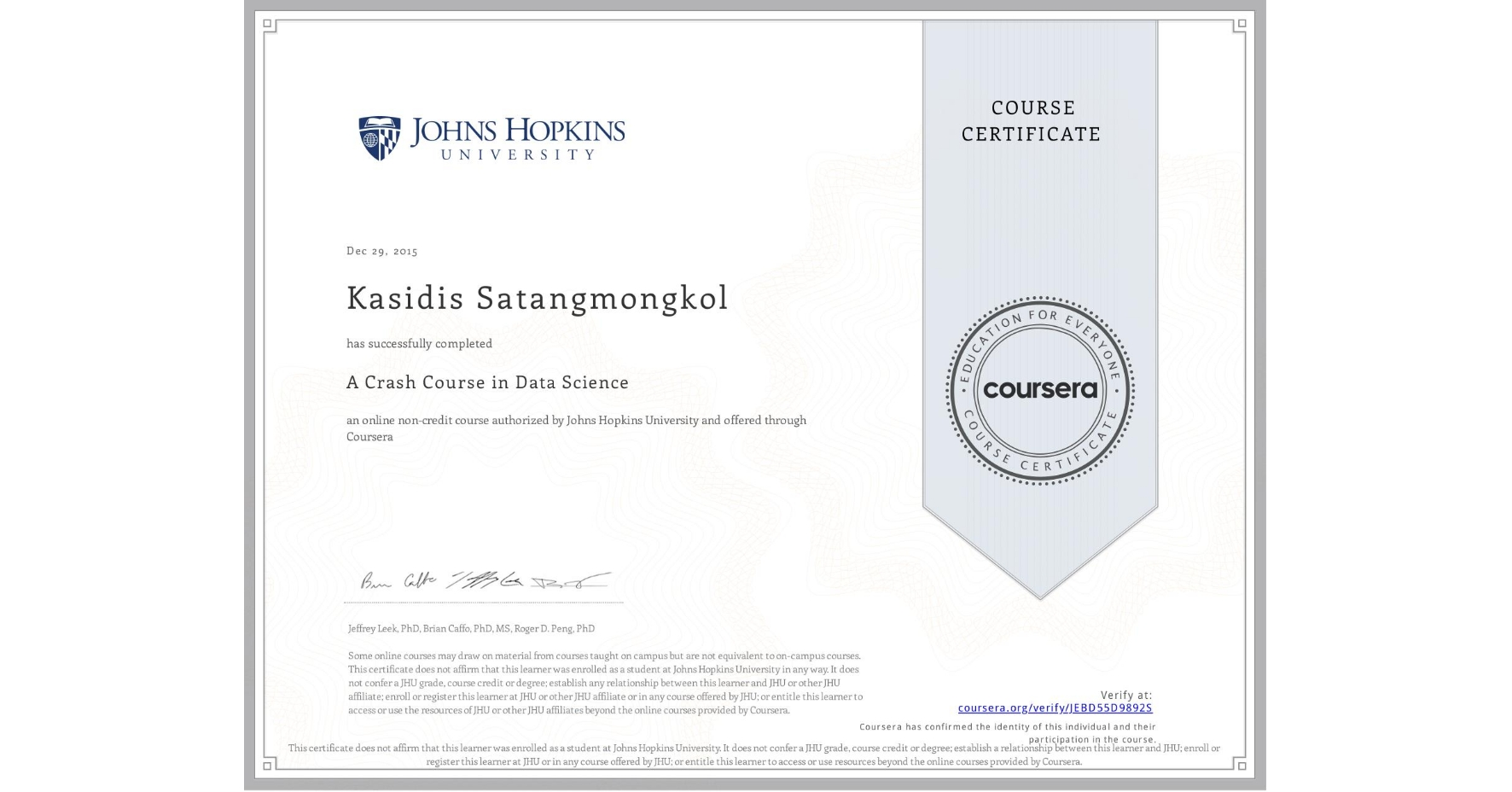 View certificate for KASIDIS SATANGMONGKOL, A Crash Course in Data Science, an online non-credit course authorized by Johns Hopkins University and offered through Coursera