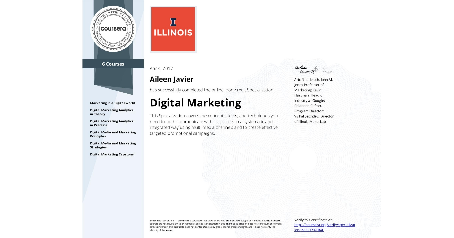 View certificate for Aileen Javier, Digital Marketing, offered through Coursera. This Specialization covers the concepts, tools, and techniques you need to both communicate with customers in a systematic and integrated way using multi-media channels and to create effective targeted promotional campaigns.