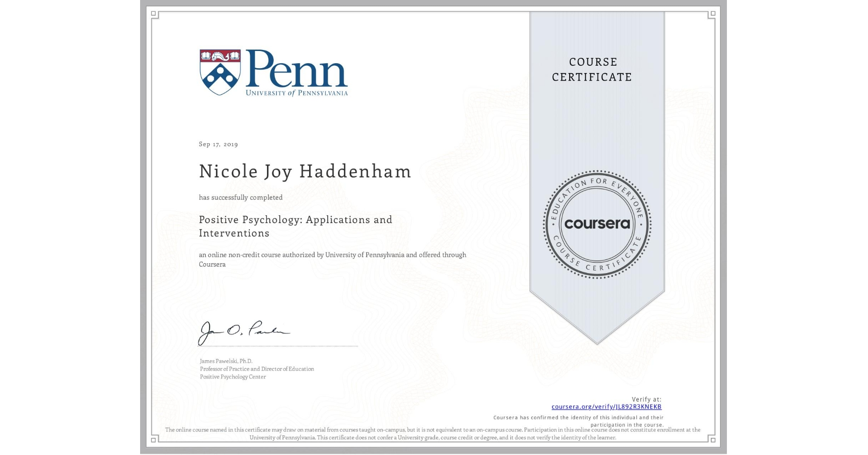 View certificate for Nicole Joy Haddenham, Positive Psychology: Applications and Interventions, an online non-credit course authorized by University of Pennsylvania and offered through Coursera