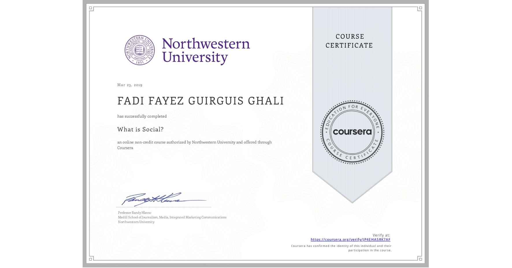 View certificate for FADI FAYEZ GUIRGUIS  GHALI, What is Social?, an online non-credit course authorized by Northwestern University and offered through Coursera