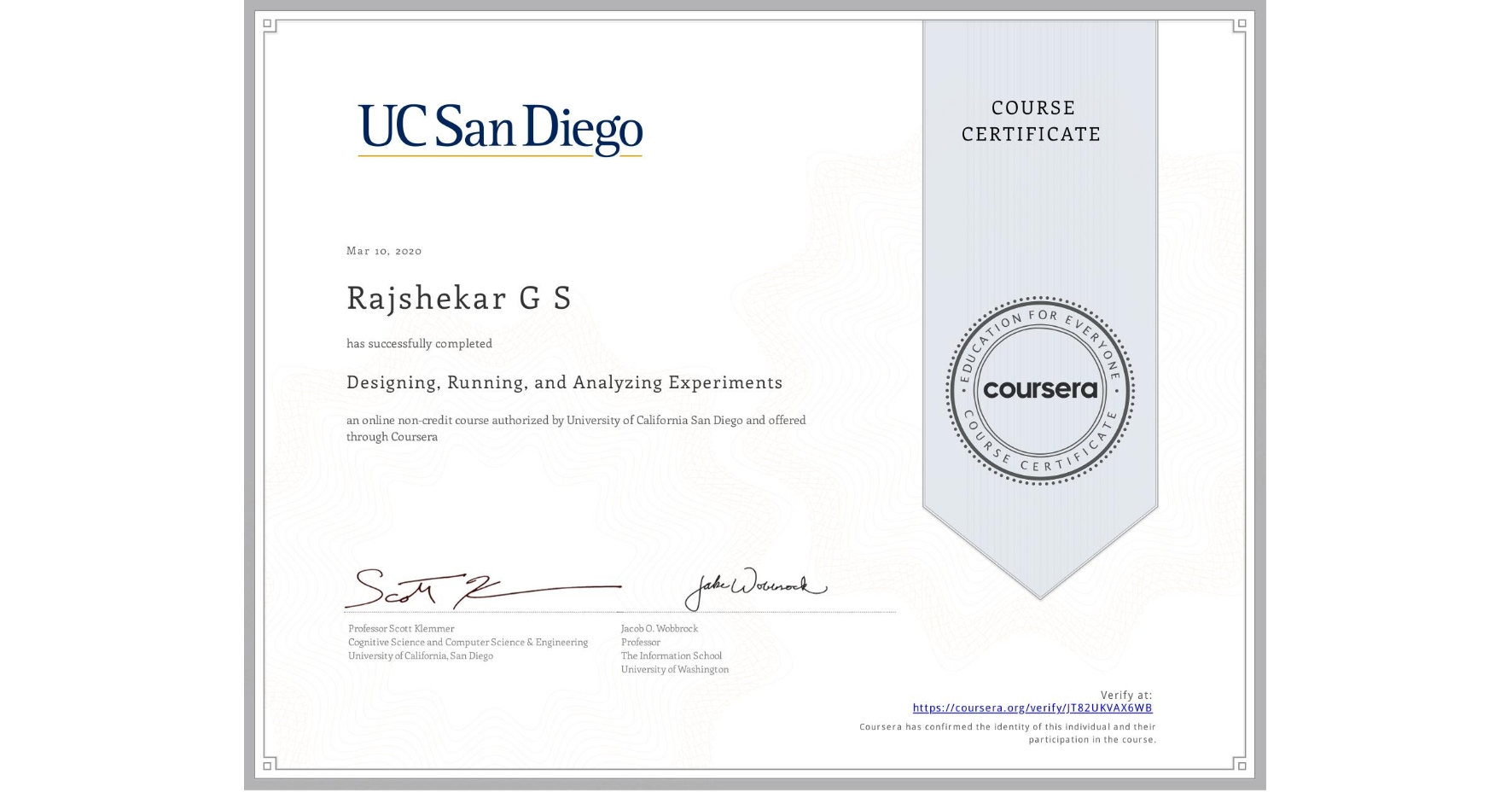 View certificate for Rajshekar G S, Designing, Running, and Analyzing Experiments, an online non-credit course authorized by University of California San Diego and offered through Coursera
