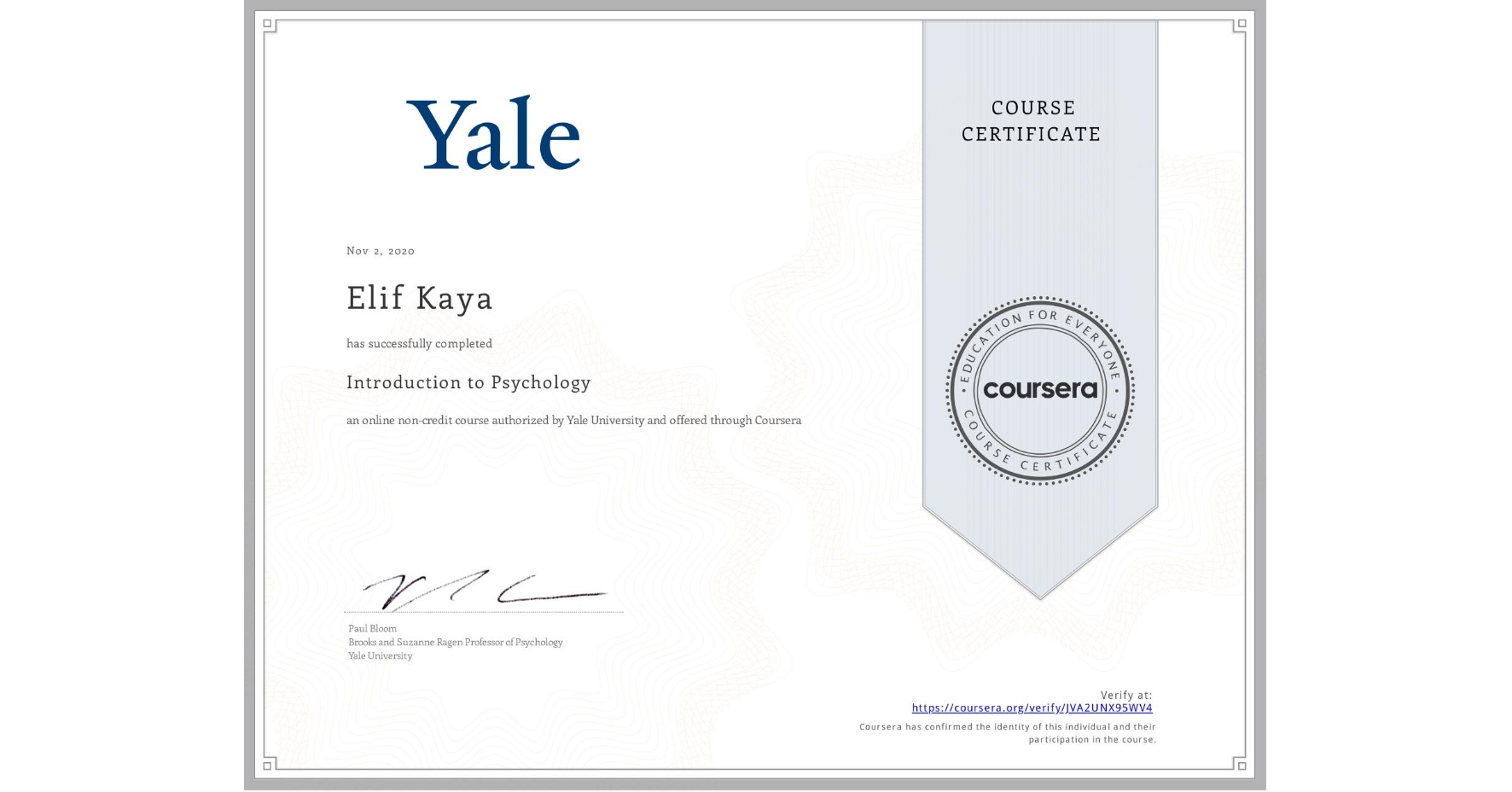 View certificate for Elif Kaya, Introduction to Psychology , an online non-credit course authorized by Yale University and offered through Coursera