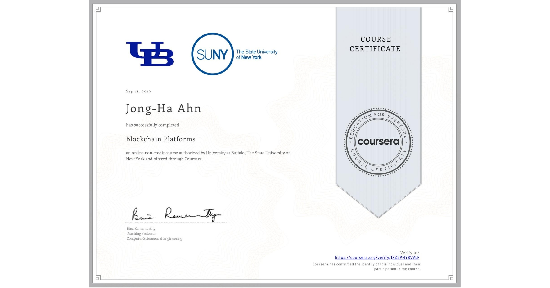 View certificate for Jong-Ha Ahn, Blockchain Platforms, an online non-credit course authorized by University at Buffalo & The State University of New York and offered through Coursera