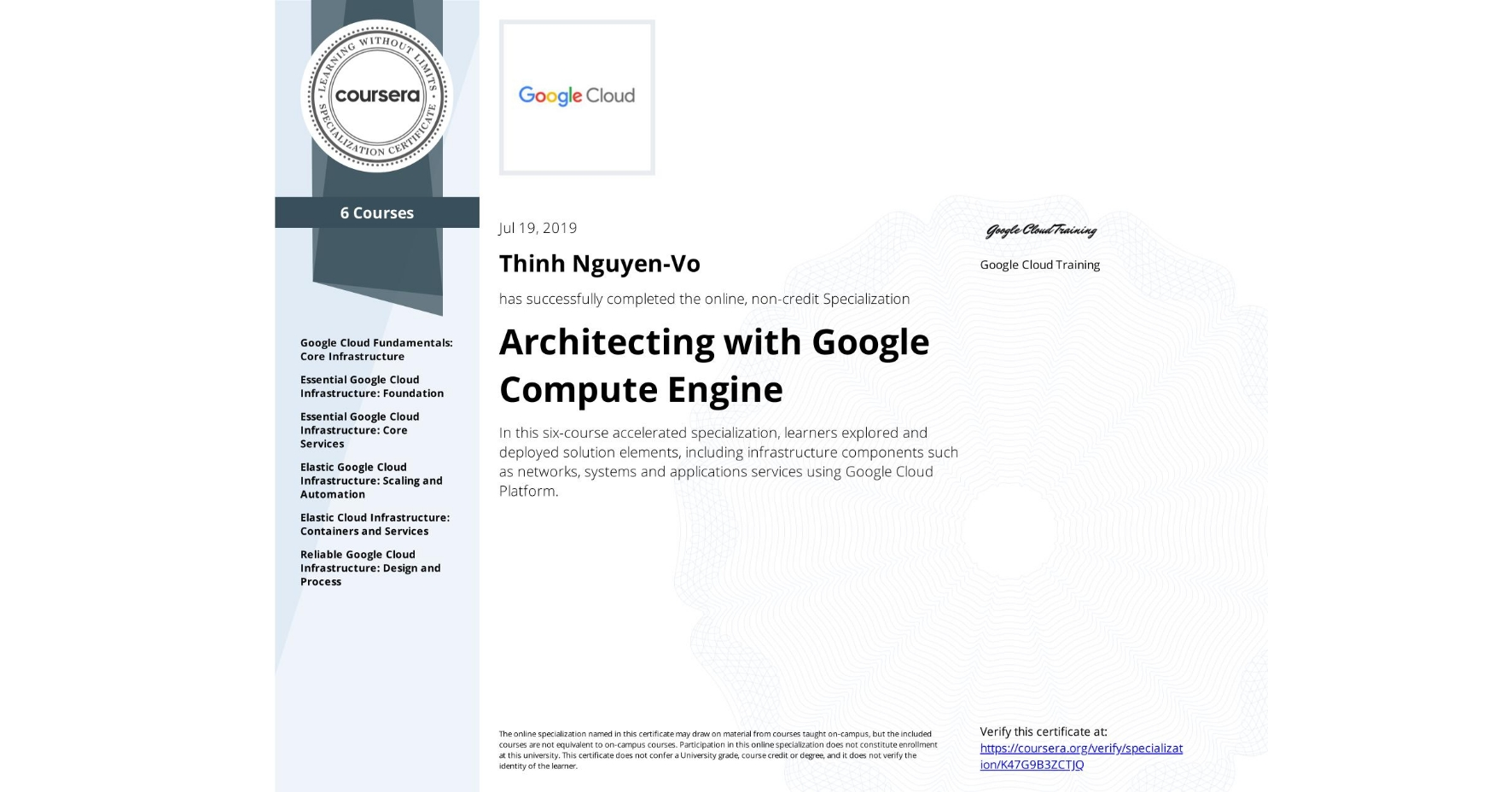 View certificate for Thinh Nguyen-Vo, Architecting with Google Compute Engine, offered through Coursera. In this six-course accelerated specialization, learners explored and deployed solution elements, including infrastructure components such as networks, systems and applications services using Google Cloud Platform.