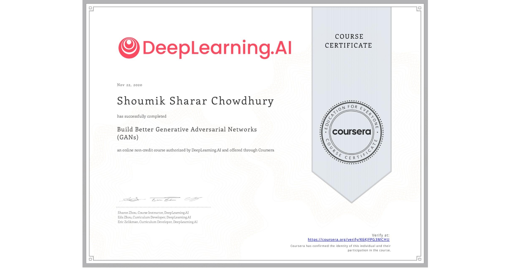 View certificate for Shoumik Sharar Chowdhury, Build Better Generative Adversarial Networks (GANs), an online non-credit course authorized by DeepLearning.AI and offered through Coursera