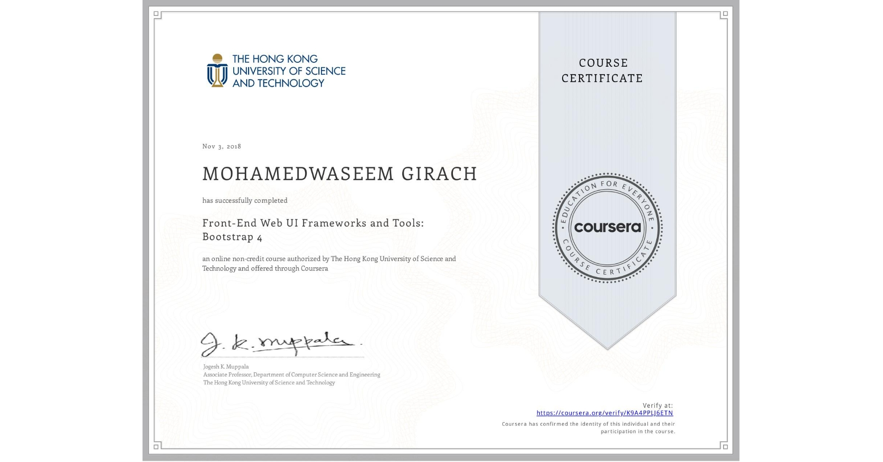 View certificate for MOHAMEDWASEEM GIRACH, Front-End Web UI Frameworks and Tools: Bootstrap 4, an online non-credit course authorized by The Hong Kong University of Science and Technology and offered through Coursera