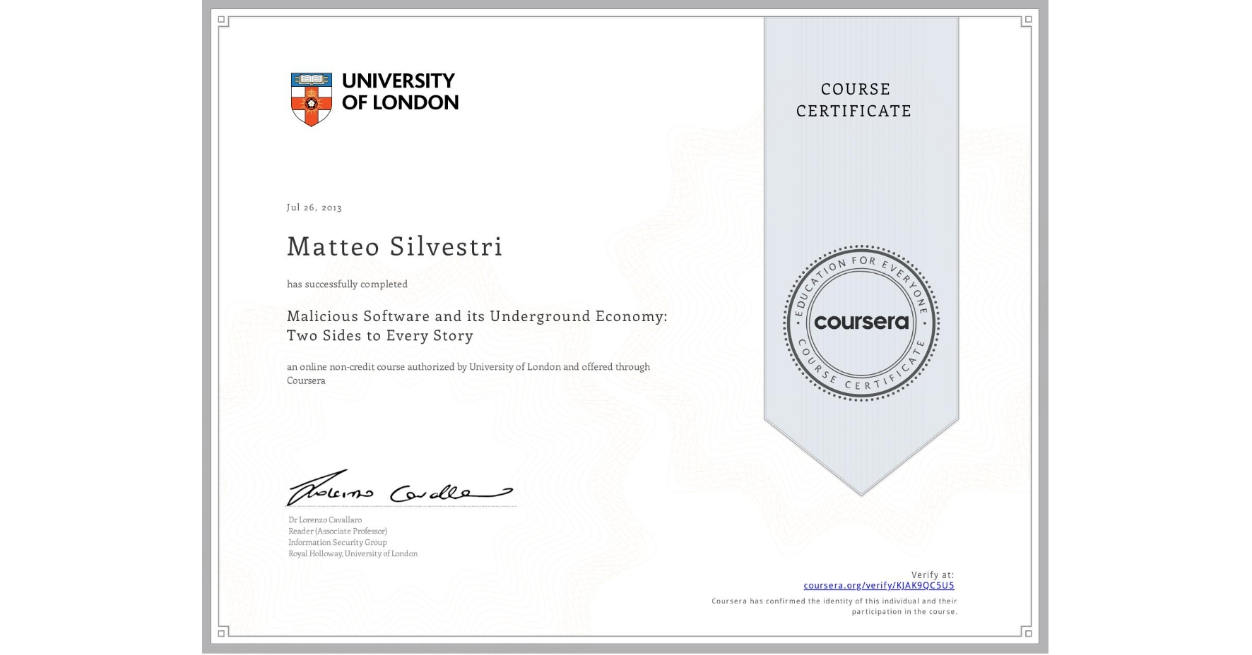 View certificate for Matteo Silvestri, Malicious Software and its Underground Economy: Two Sides to Every Story, an online non-credit course authorized by University of London and offered through Coursera