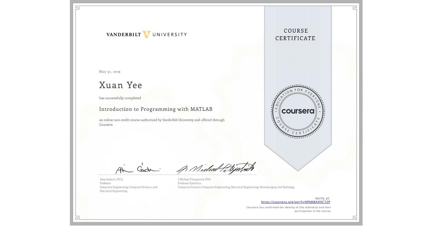 View certificate for Xuan Yee, Introduction to Programming with MATLAB, an online non-credit course authorized by Vanderbilt University and offered through Coursera