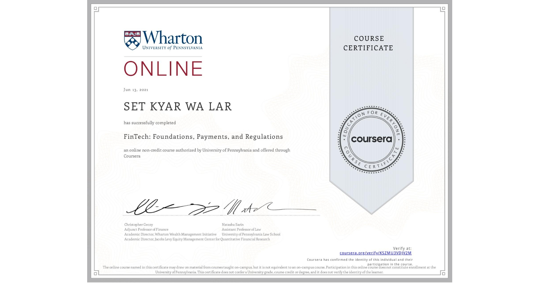 View certificate for  SET KYAR WA LAR, FinTech: Foundations, Payments, and Regulations, an online non-credit course authorized by University of Pennsylvania and offered through Coursera