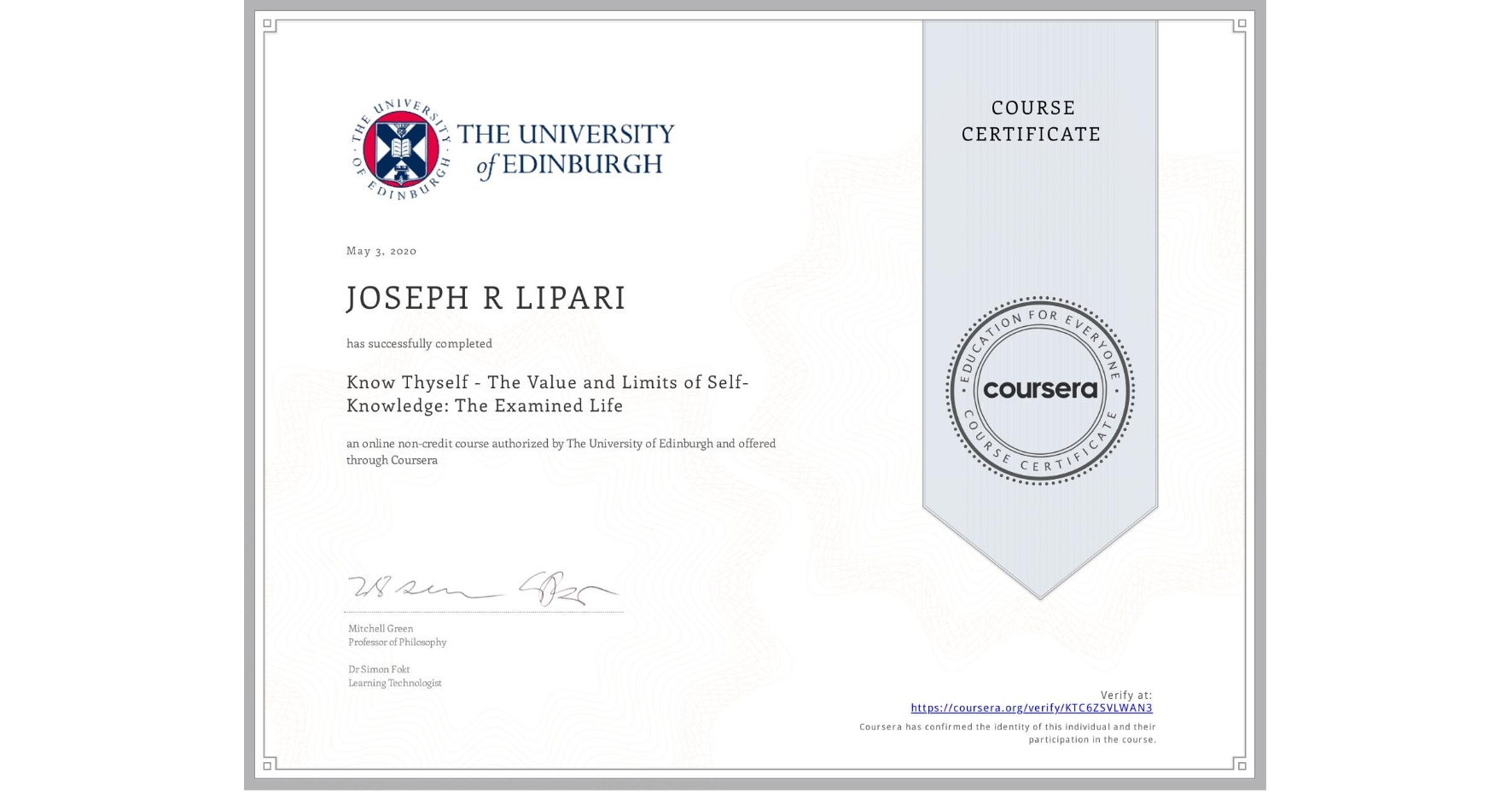 View certificate for JOSEPH R  LIPARI,  Know Thyself - The Value and Limits of Self-Knowledge: The Examined Life, an online non-credit course authorized by The University of Edinburgh and offered through Coursera