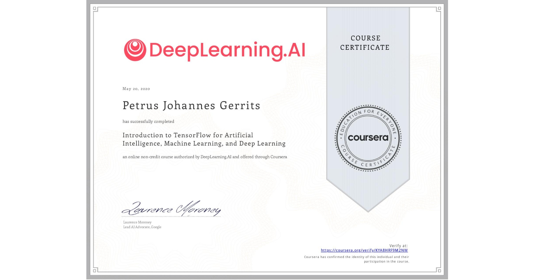 View certificate for Petrus Johannes Gerrits, Introduction to TensorFlow for Artificial Intelligence, Machine Learning, and Deep Learning, an online non-credit course authorized by DeepLearning.AI and offered through Coursera