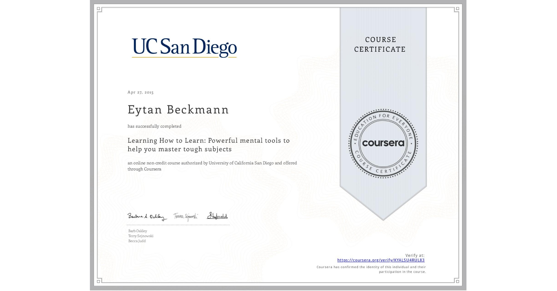 View certificate for Eytan Beckmann, Learning How to Learn: Powerful mental tools to help you master tough subjects, an online non-credit course authorized by McMaster University & University of California San Diego and offered through Coursera