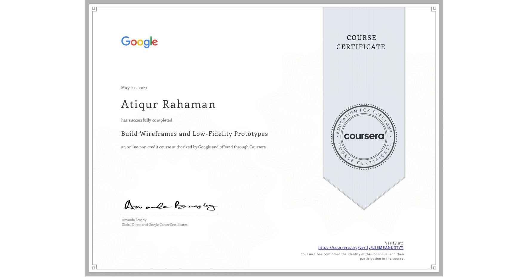 View certificate for Atiqur Rahaman, Build Wireframes and Low-Fidelity Prototypes, an online non-credit course authorized by Google and offered through Coursera