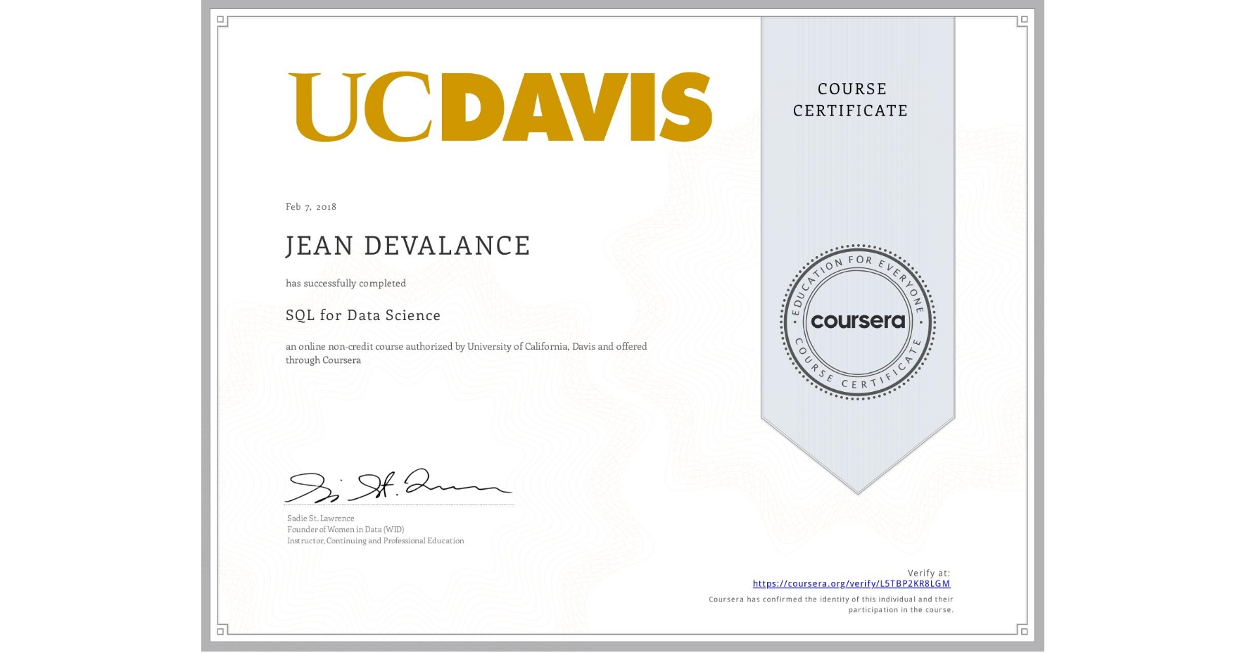 View certificate for JEAN DEVALANCE, SQL for Data Science, an online non-credit course authorized by University of California, Davis and offered through Coursera