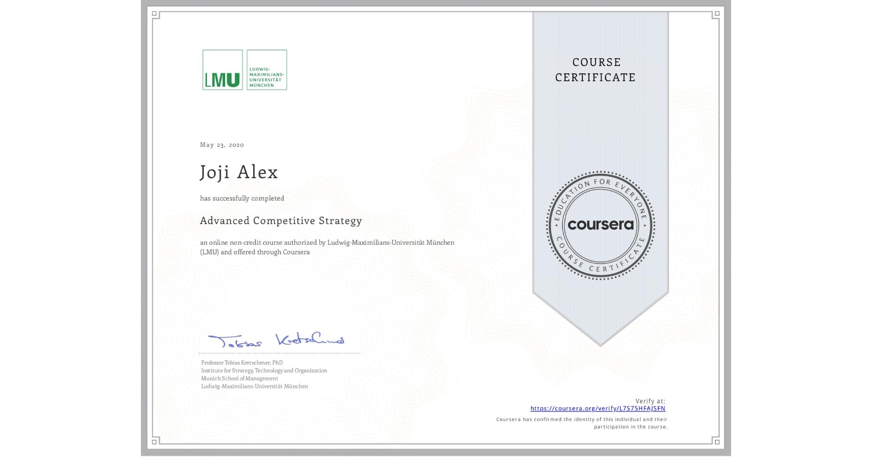 View certificate for Joji Alex, Advanced Competitive Strategy, an online non-credit course authorized by Ludwig-Maximilians-Universität München (LMU) and offered through Coursera