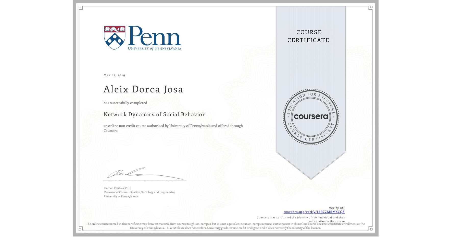 View certificate for Aleix Dorca Josa, Network Dynamics of Social Behavior, an online non-credit course authorized by University of Pennsylvania and offered through Coursera