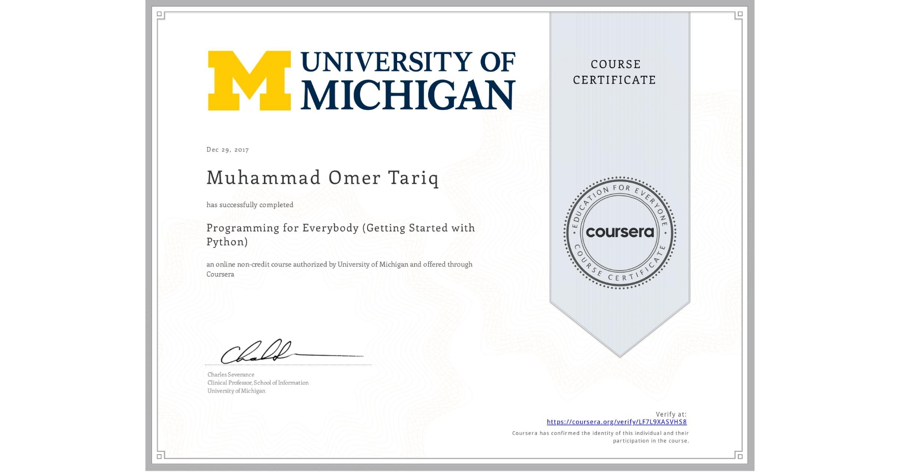 View certificate for Muhammad Omer  Tariq, Programming for Everybody (Getting Started with Python), an online non-credit course authorized by University of Michigan and offered through Coursera