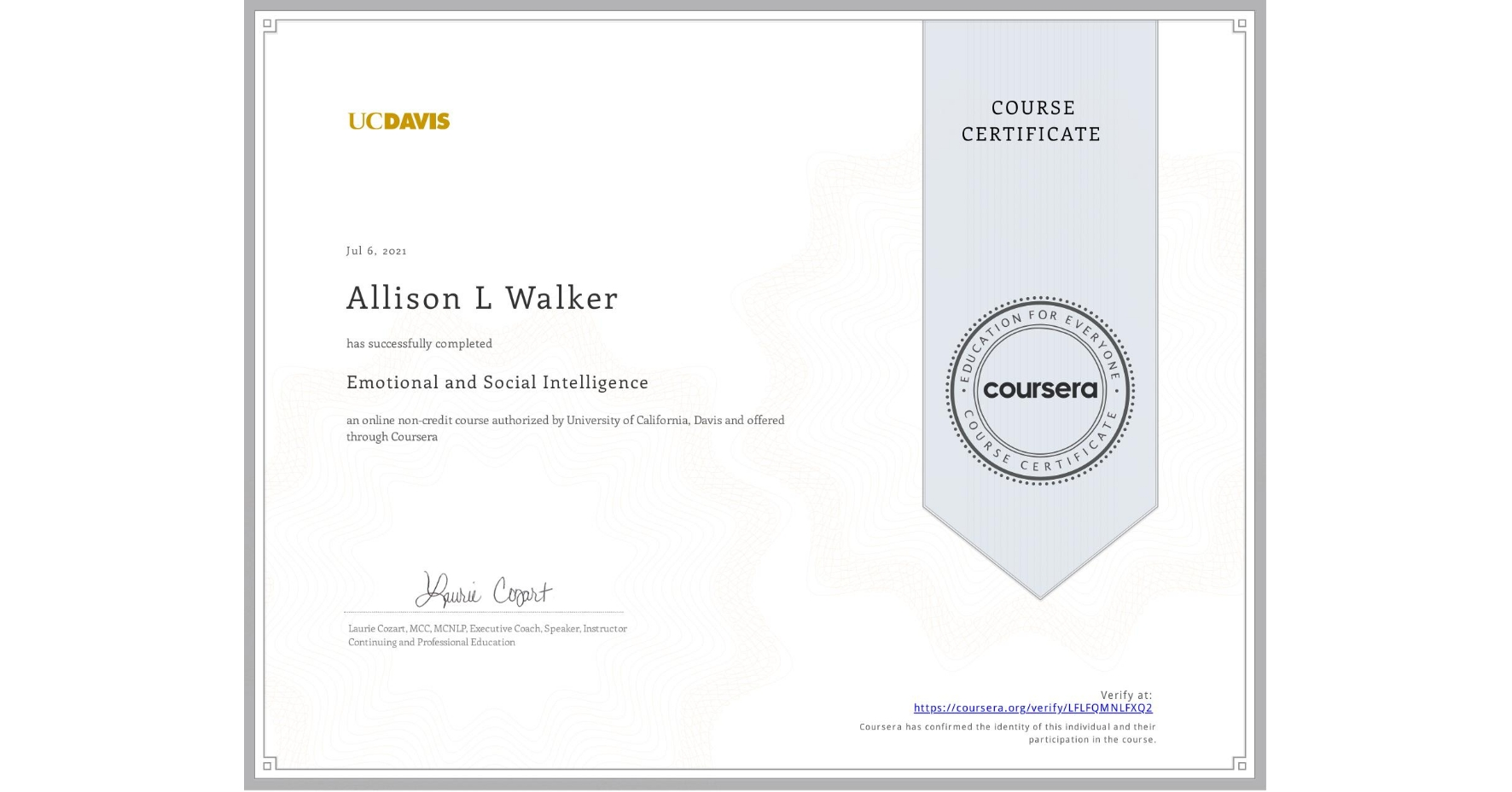 View certificate for Allison L Walker, Emotional and Social Intelligence, an online non-credit course authorized by University of California, Davis and offered through Coursera