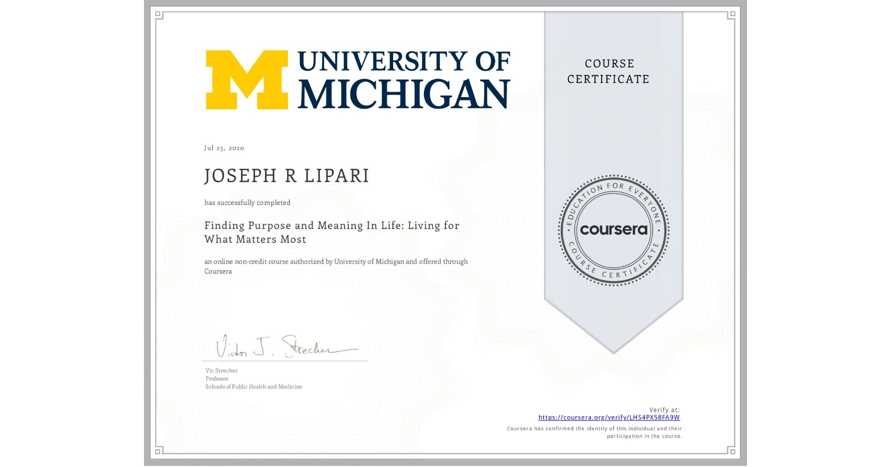 View certificate for JOSEPH R  LIPARI, Finding Purpose and Meaning In Life: Living for What Matters Most, an online non-credit course authorized by University of Michigan and offered through Coursera