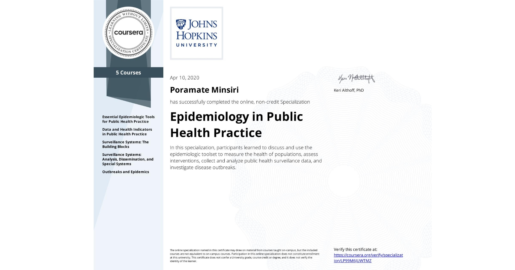 View certificate for Poramate Minsiri, Epidemiology in Public Health Practice, offered through Coursera. In this specialization, participants learned to discuss and use the epidemiologic toolset to measure the health of populations, assess interventions, collect and analyze public health surveillance data, and investigate disease outbreaks.