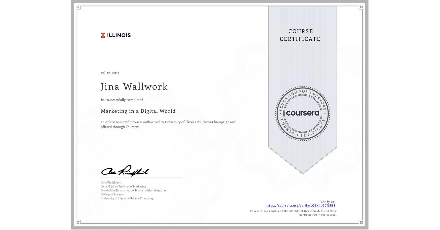 View certificate for Jina Wallwork, Marketing in a Digital World, an online non-credit course authorized by University of Illinois at Urbana-Champaign and offered through Coursera