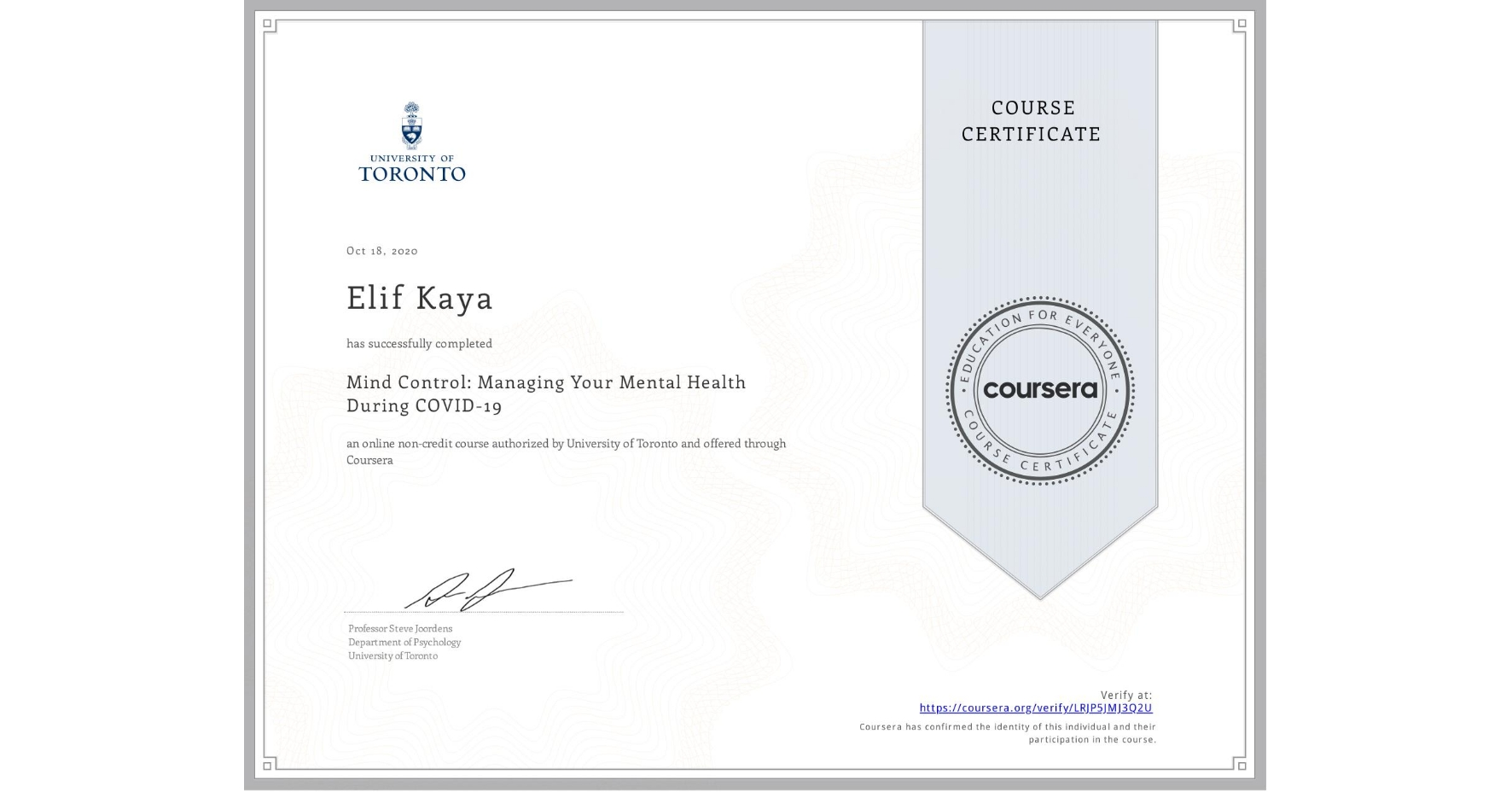 View certificate for Elif Kaya, Mind Control: Managing Your Mental Health During COVID-19, an online non-credit course authorized by University of Toronto and offered through Coursera