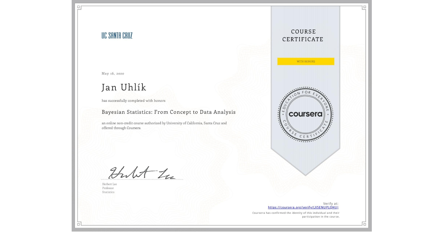 View certificate for Jan Uhlík, Bayesian Statistics: From Concept to Data Analysis, an online non-credit course authorized by University of California, Santa Cruz and offered through Coursera