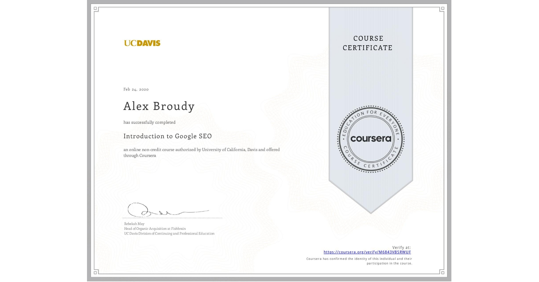 View certificate for Alex Broudy, Introduction to Search Engine Optimization, an online non-credit course authorized by University of California, Davis and offered through Coursera