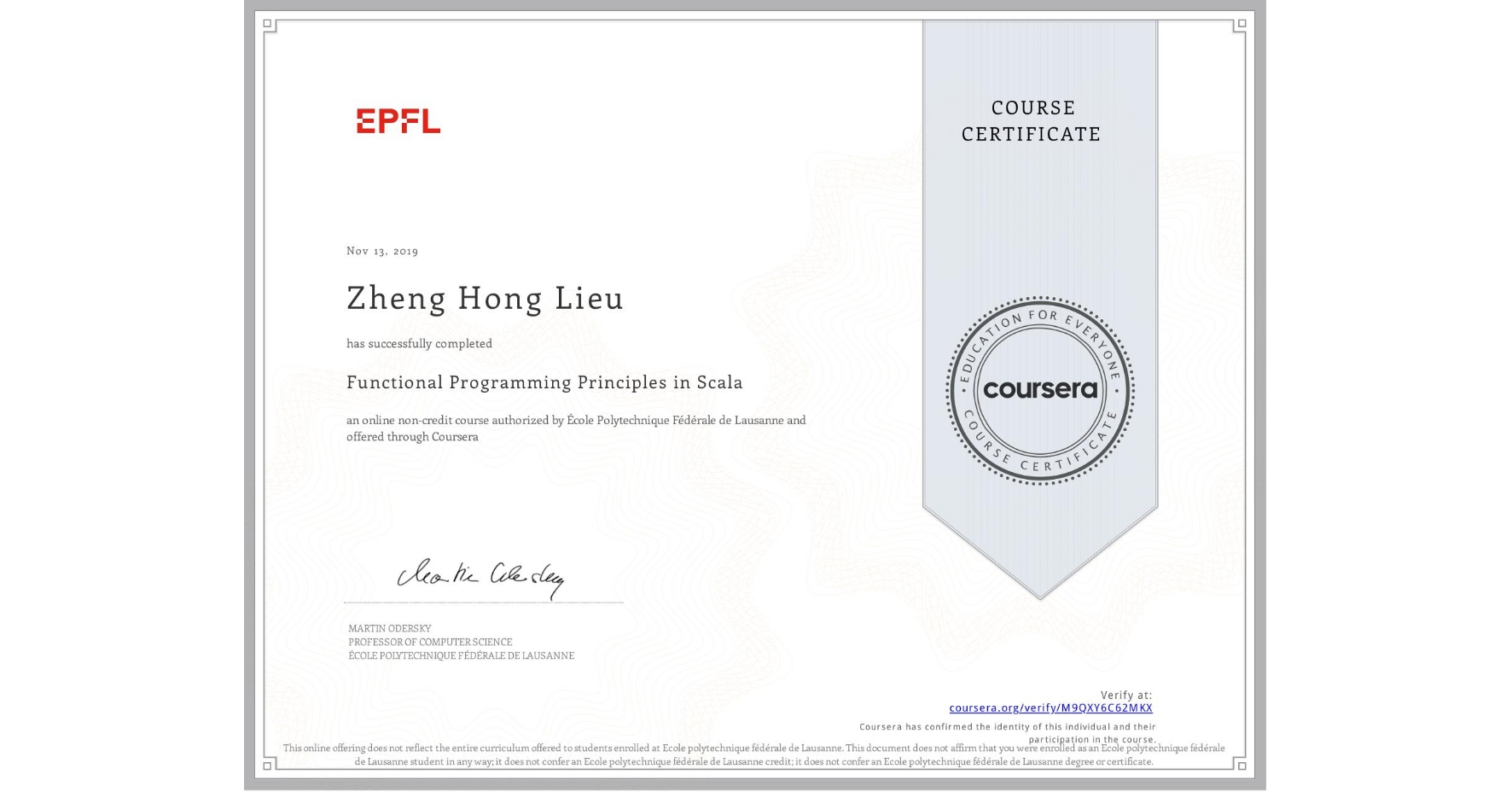 View certificate for Zheng Hong  Lieu, Functional Programming Principles in Scala, an online non-credit course authorized by École Polytechnique Fédérale de Lausanne and offered through Coursera