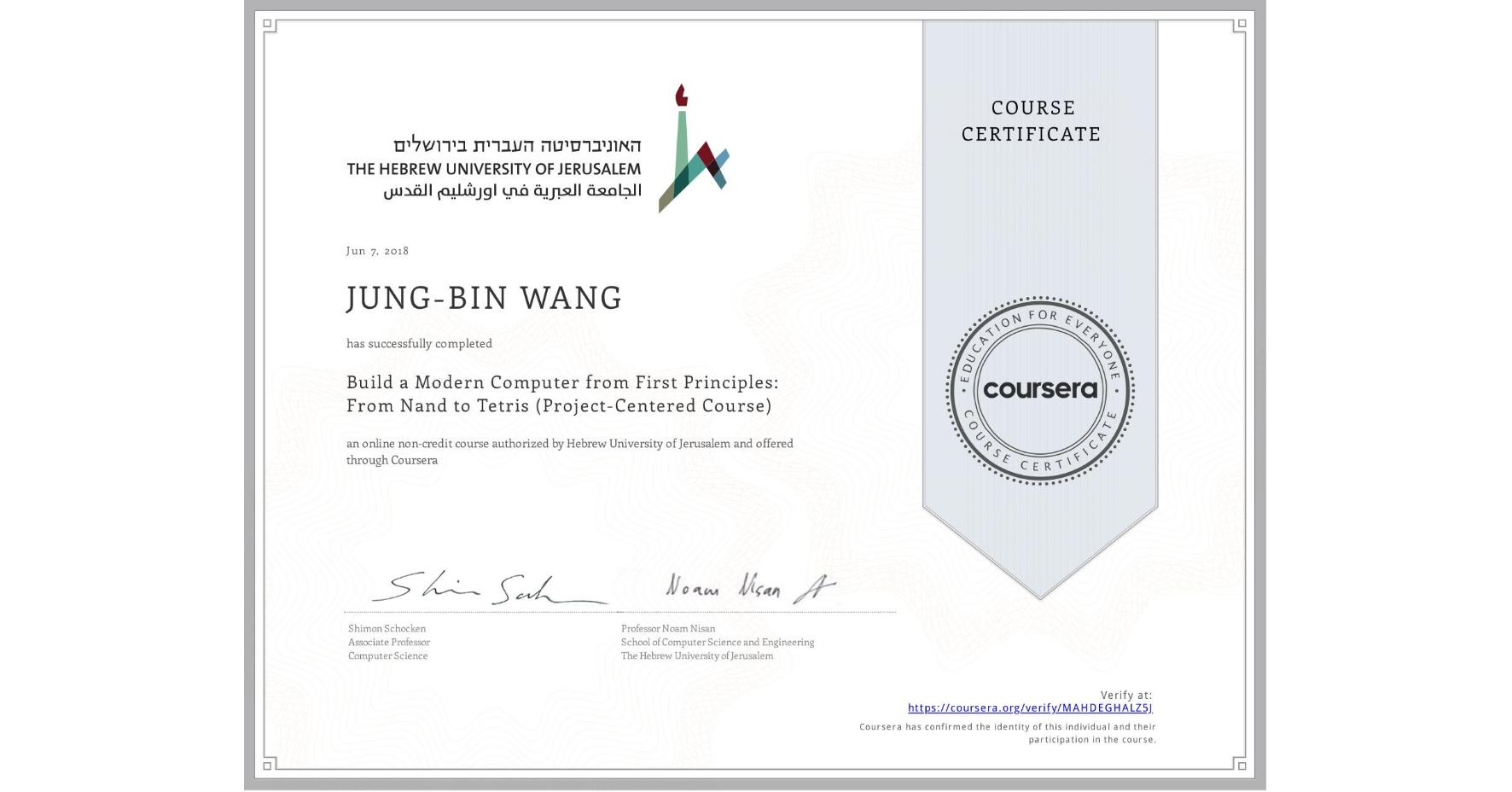 View certificate for JUNG-BIN WANG, Build a Modern Computer from First Principles: From Nand to Tetris (Project-Centered Course), an online non-credit course authorized by Hebrew University of Jerusalem and offered through Coursera
