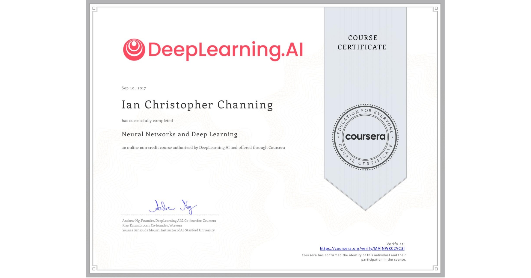 View certificate for Ian Christopher Channing, Neural Networks and Deep Learning, an online non-credit course authorized by DeepLearning.AI and offered through Coursera