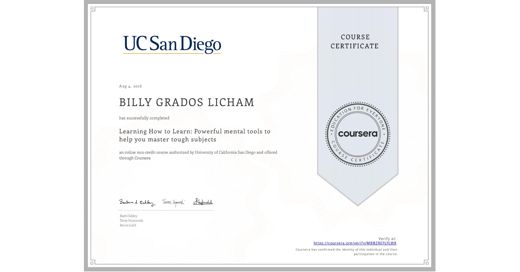 View certificate for BILLY GRADOS LICHAM, Learning How to Learn: Powerful mental tools to help you master tough subjects, an online non-credit course authorized by McMaster University & University of California San Diego and offered through Coursera