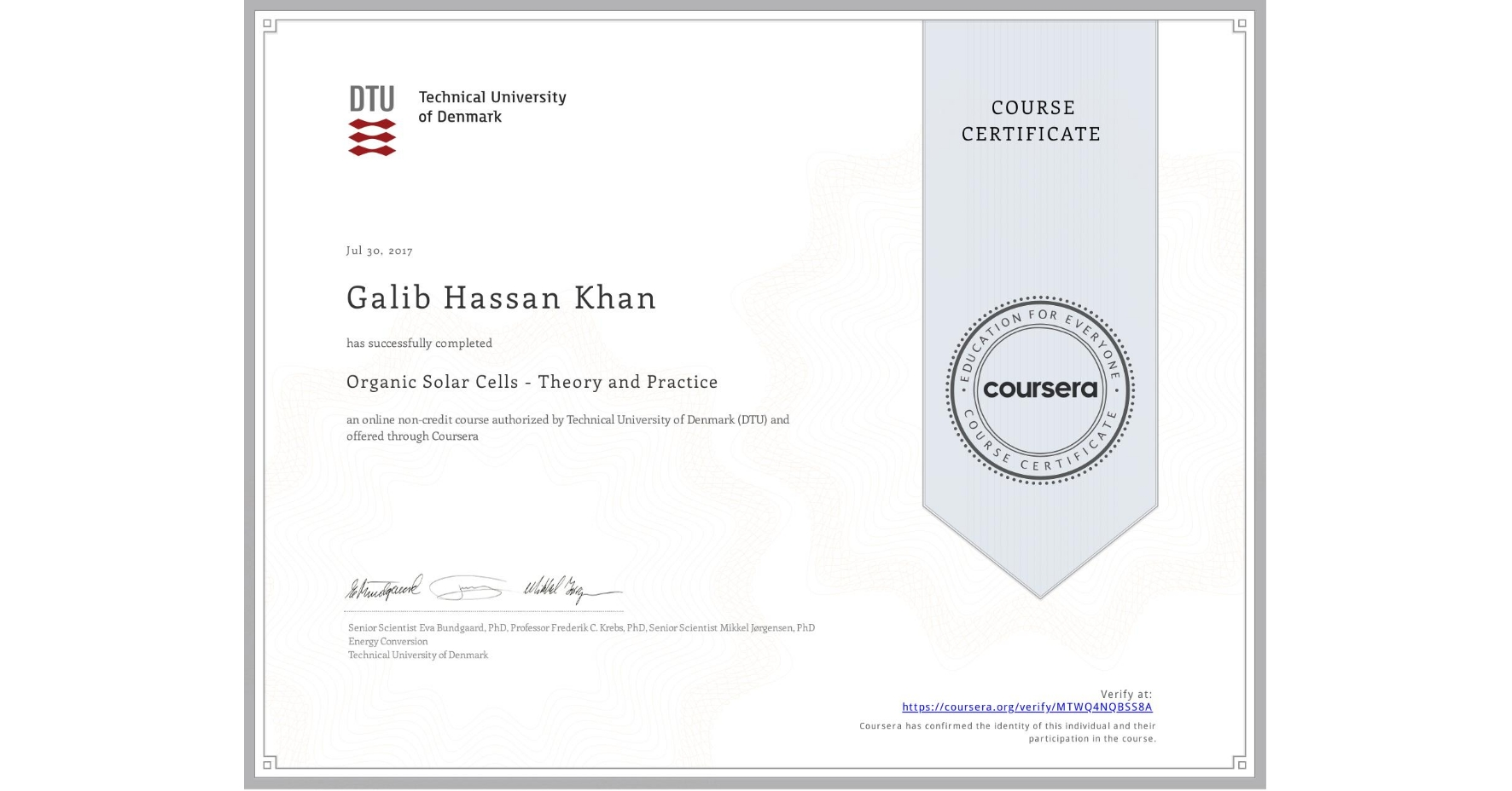 View certificate for Galib Hassan  Khan, Organic Solar Cells - Theory and Practice, an online non-credit course authorized by Technical University of Denmark (DTU) and offered through Coursera