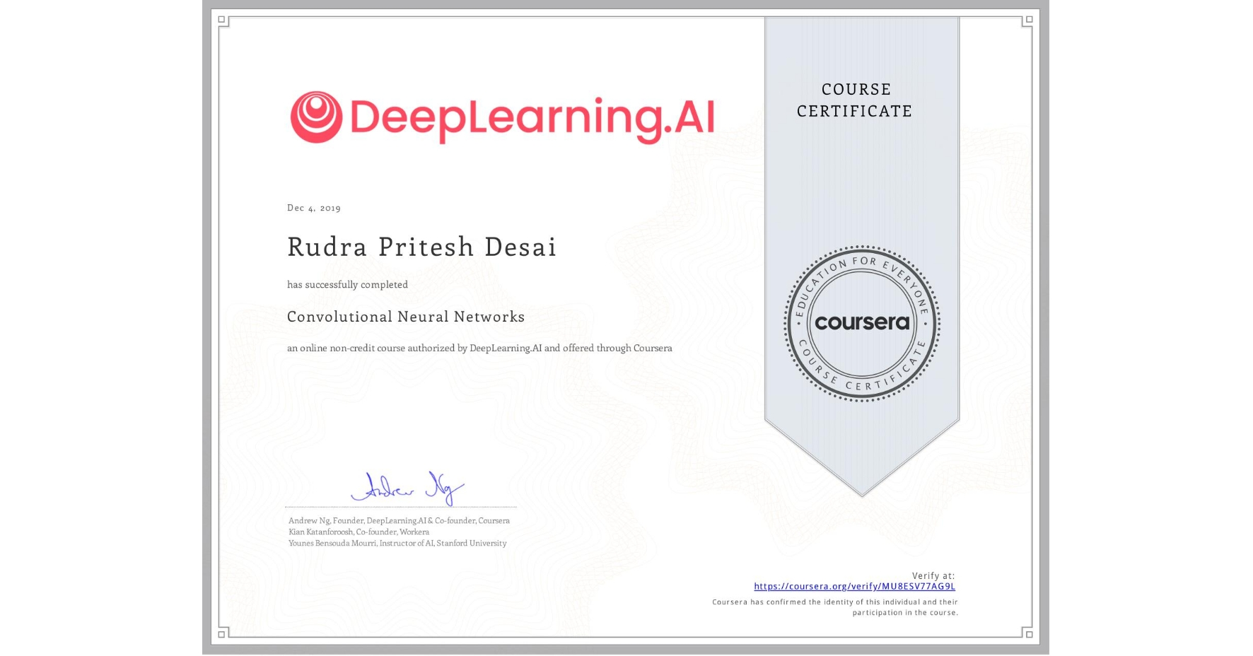 View certificate for Rudra Pritesh Desai, Convolutional Neural Networks, an online non-credit course authorized by DeepLearning.AI and offered through Coursera