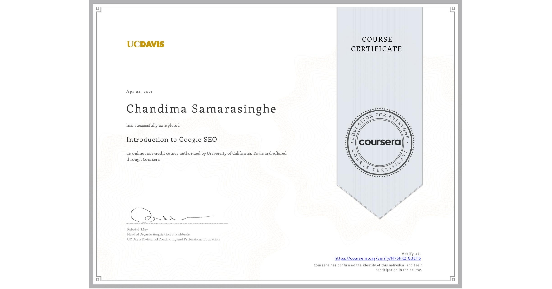 View certificate for Chandima Samarasinghe, Introduction to Google SEO, an online non-credit course authorized by University of California, Davis and offered through Coursera