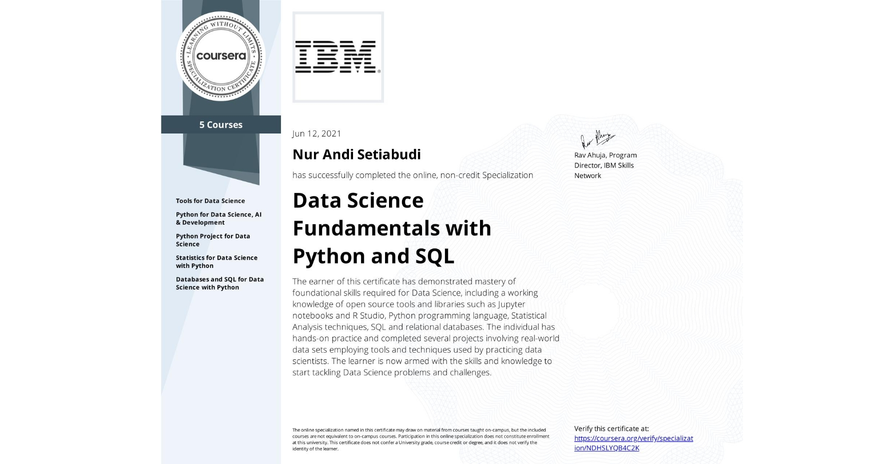 View certificate for Nur Andi  Setiabudi, Data Science Fundamentals with Python and SQL, offered through Coursera. The earner of this certificate has demonstrated mastery of foundational skills required for Data Science, including a working knowledge of open source tools and libraries such as Jupyter notebooks and R Studio, Python programming language, Statistical Analysis techniques, SQL and relational databases. The individual has hands-on practice and completed several projects involving real-world data sets employing tools and techniques used by practicing data scientists. The learner is now armed with the skills and knowledge to start tackling Data Science problems and challenges.