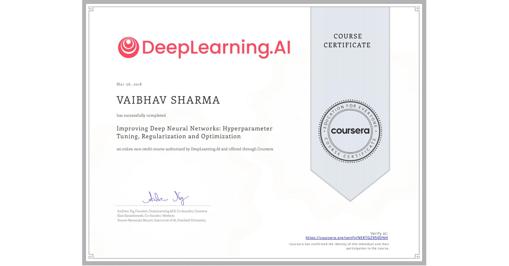 View certificate for VAIBHAV SHARMA, Improving Deep Neural Networks: Hyperparameter Tuning, Regularization and Optimization, an online non-credit course authorized by DeepLearning.AI and offered through Coursera