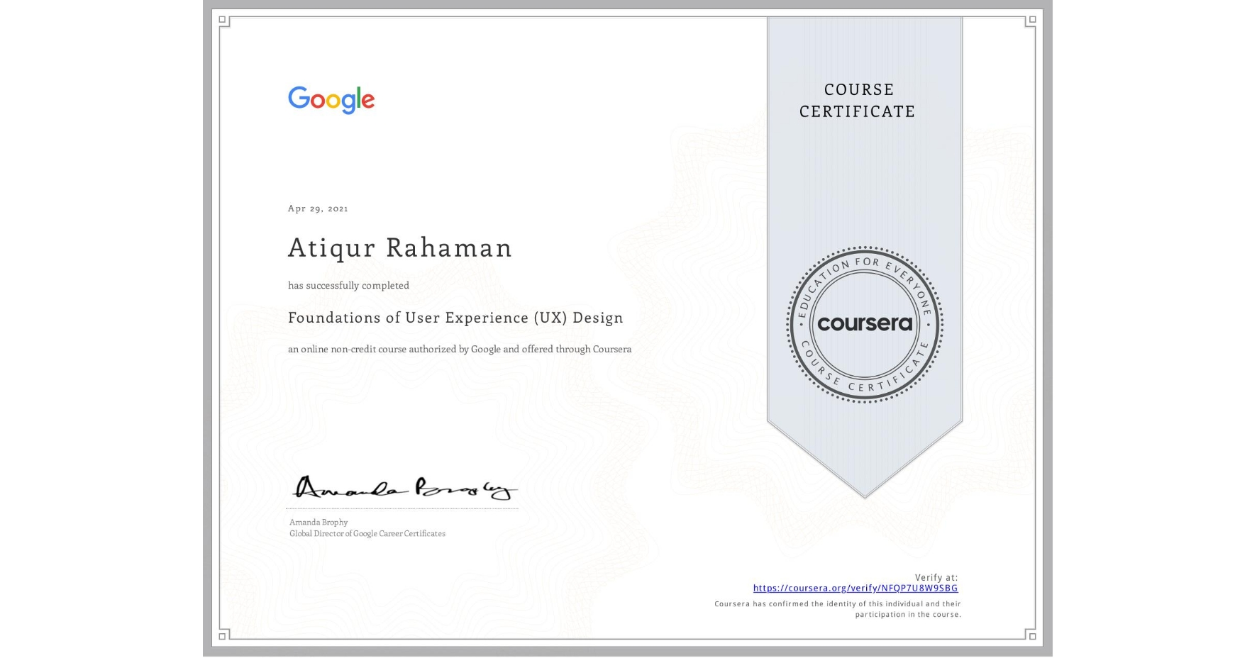 View certificate for Atiqur Rahaman, Foundations of User Experience (UX) Design, an online non-credit course authorized by Google and offered through Coursera