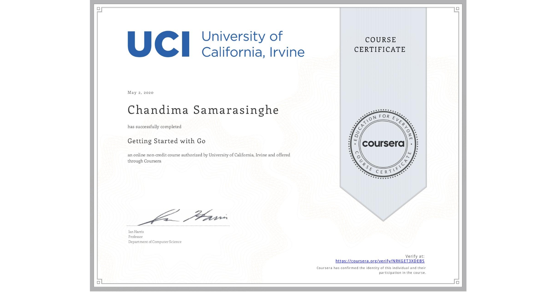 View certificate for Chandima Samarasinghe, Getting Started with Go, an online non-credit course authorized by University of California, Irvine and offered through Coursera