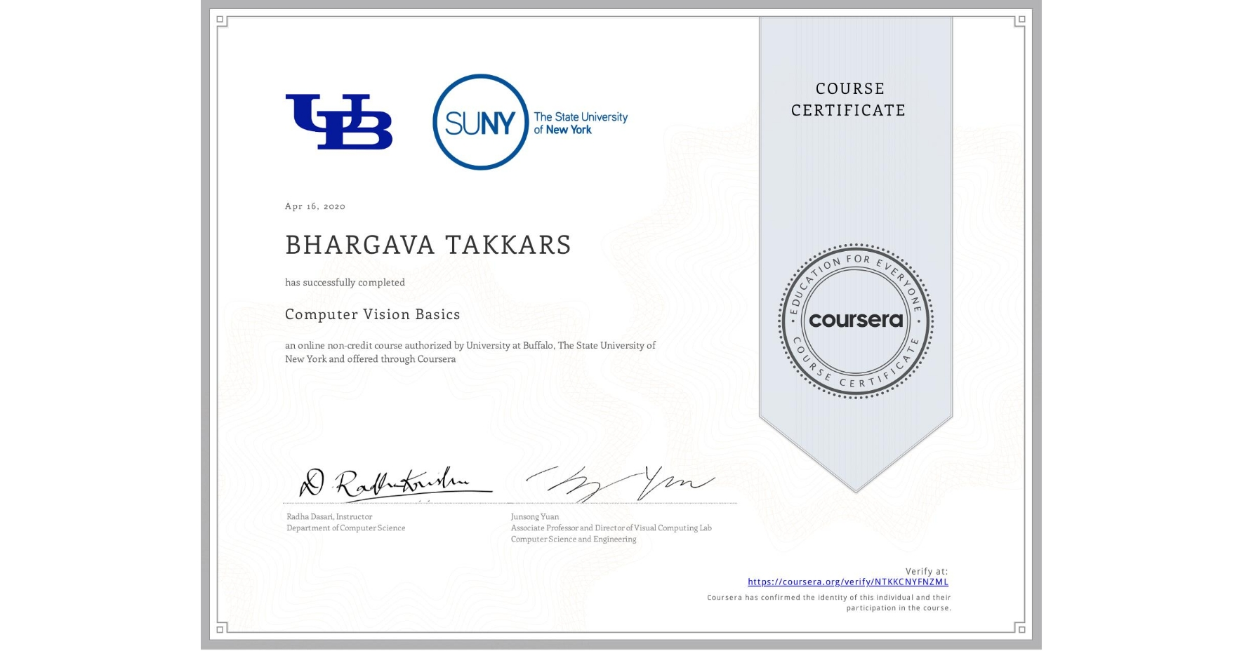 View certificate for BHARGAVA TAKKARS, Computer Vision Basics, an online non-credit course authorized by University at Buffalo & The State University of New York and offered through Coursera